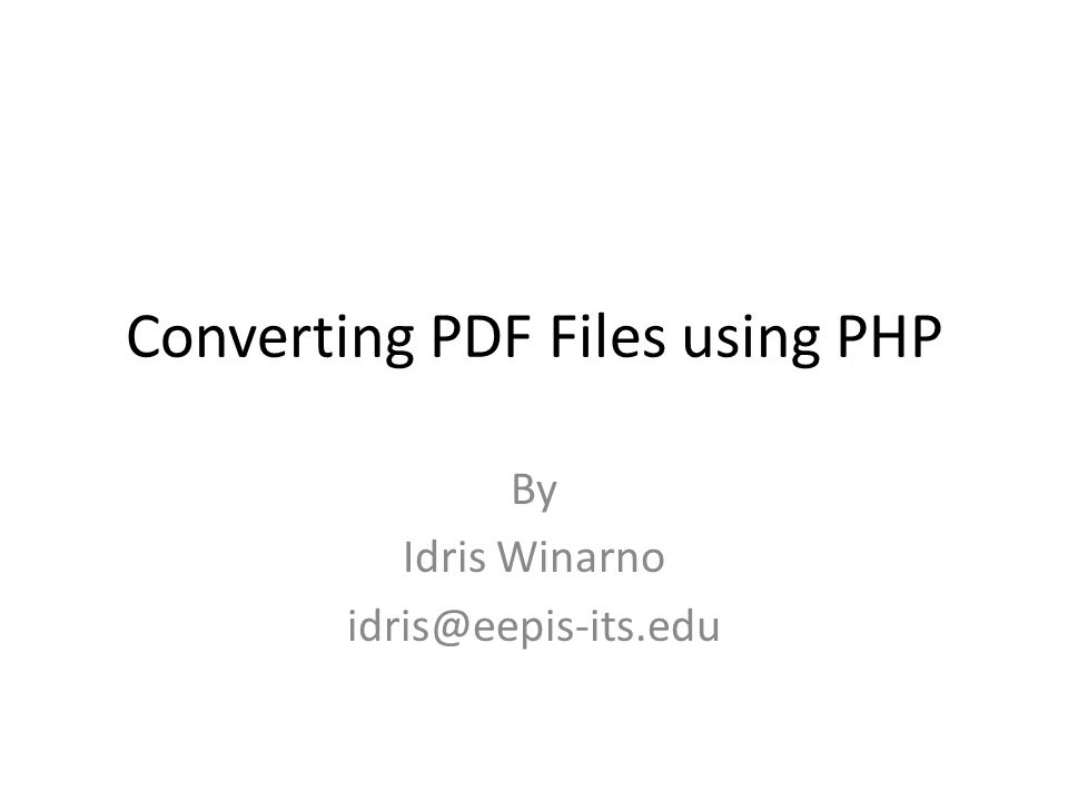 Converting PDF Files using PHP By Idris Winarno idris@eepis-its.edu