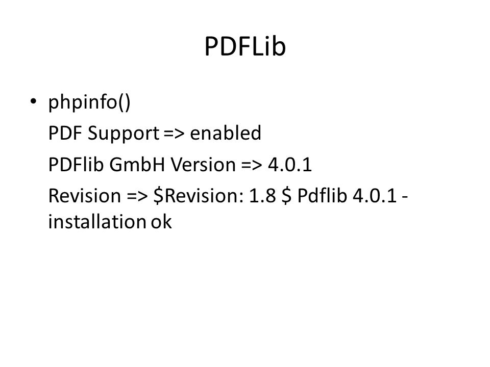 PDFLib phpinfo() PDF Support => enabled PDFlib GmbH Version => 4.0.1 Revision => $Revision: 1.8 $ Pdflib 4.0.1 - installation ok