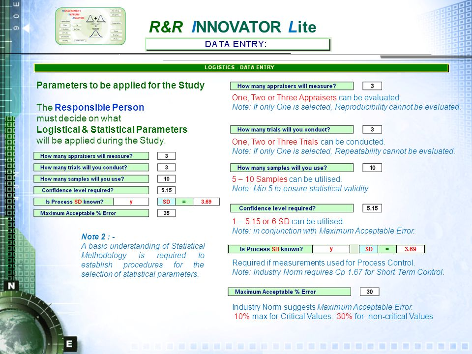 R&R INNOVATOR Lite The Study should encompass a typical minimum Sample Data Range that would normally be found in 6 SD of a Process with a long term capability of Cp=>1.33.