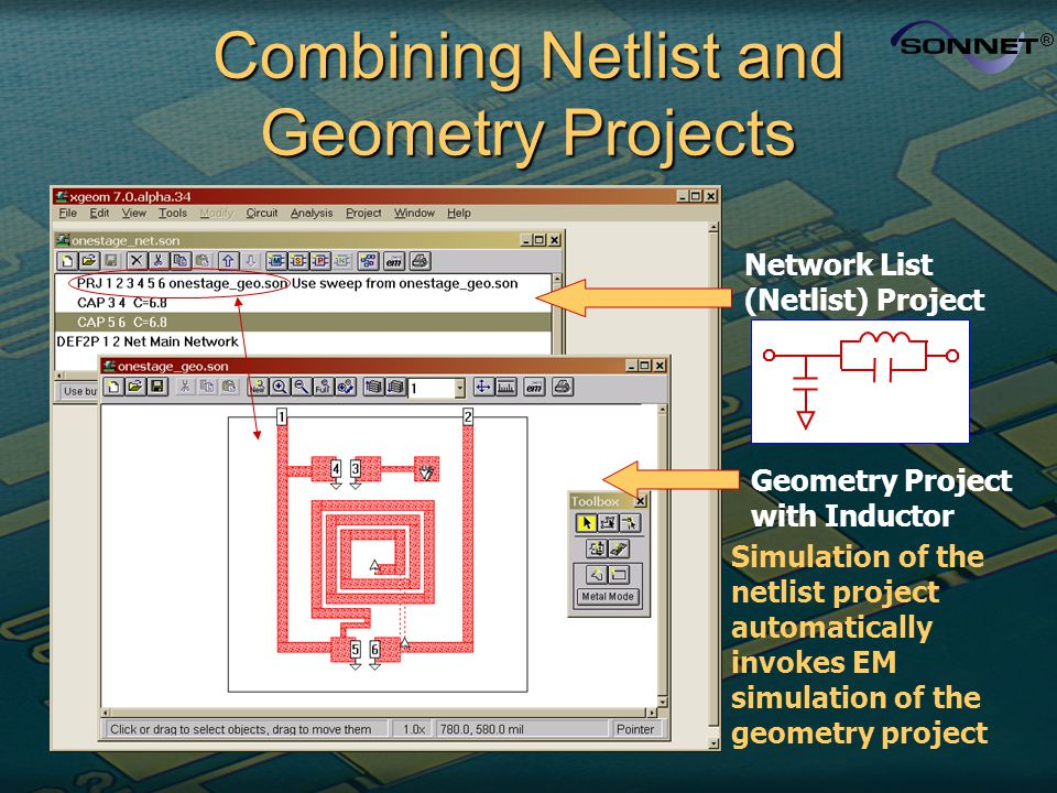 Combining Netlist and Geometry Projects Network List (Netlist) Project Geometry Project with Inductor Simulation of the netlist project automatically