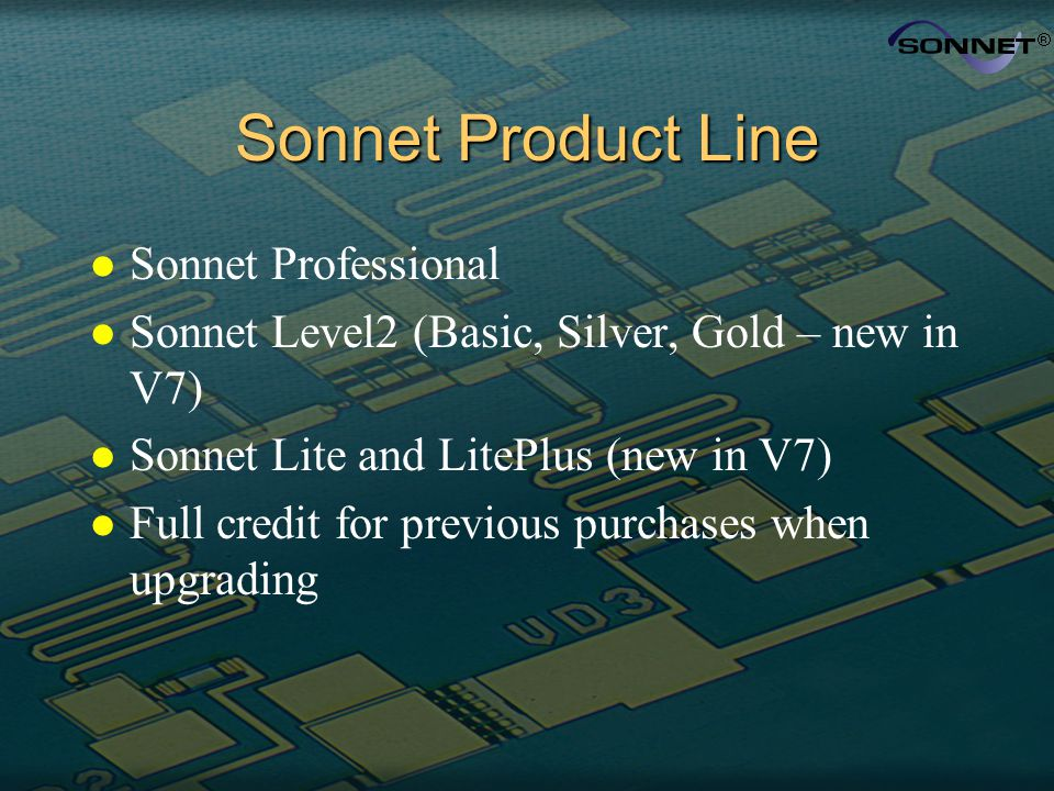 Sonnet Product Line l Sonnet Professional l Sonnet Level2 (Basic, Silver, Gold – new in V7) l Sonnet Lite and LitePlus (new in V7) l Full credit for p