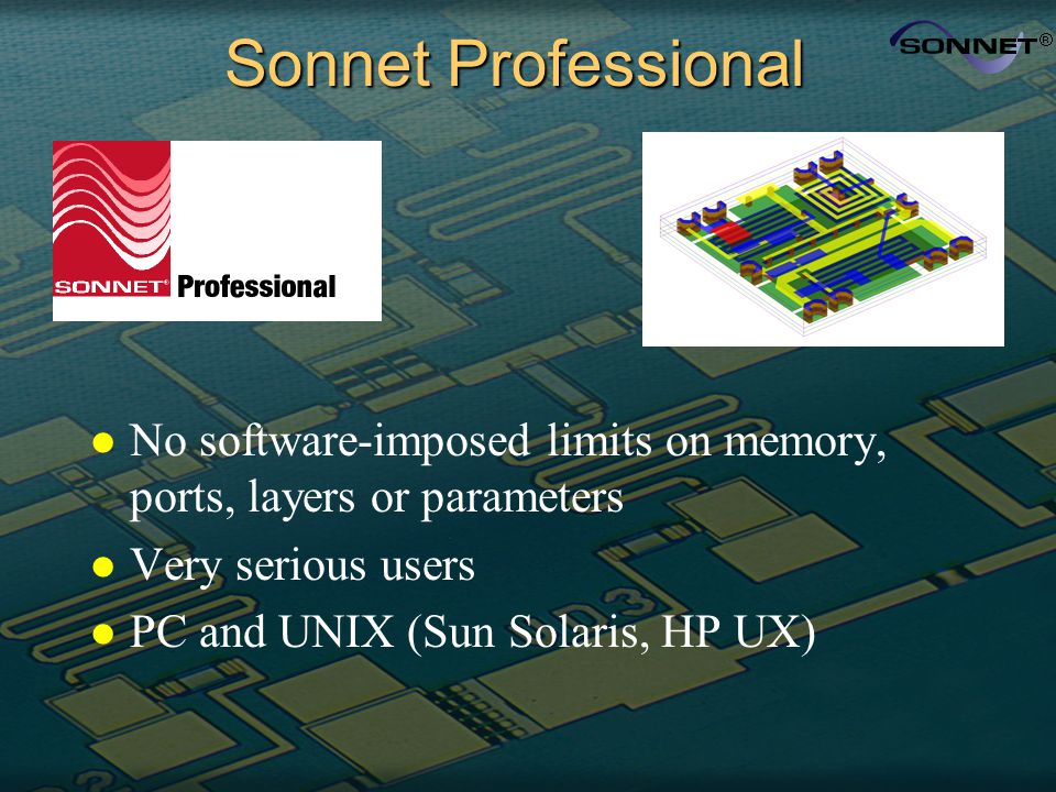 Sonnet Professional l No software-imposed limits on memory, ports, layers or parameters l Very serious users l PC and UNIX (Sun Solaris, HP UX)