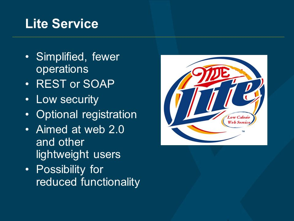 Lite Service Simplified, fewer operations REST or SOAP Low security Optional registration Aimed at web 2.0 and other lightweight users Possibility for reduced functionality