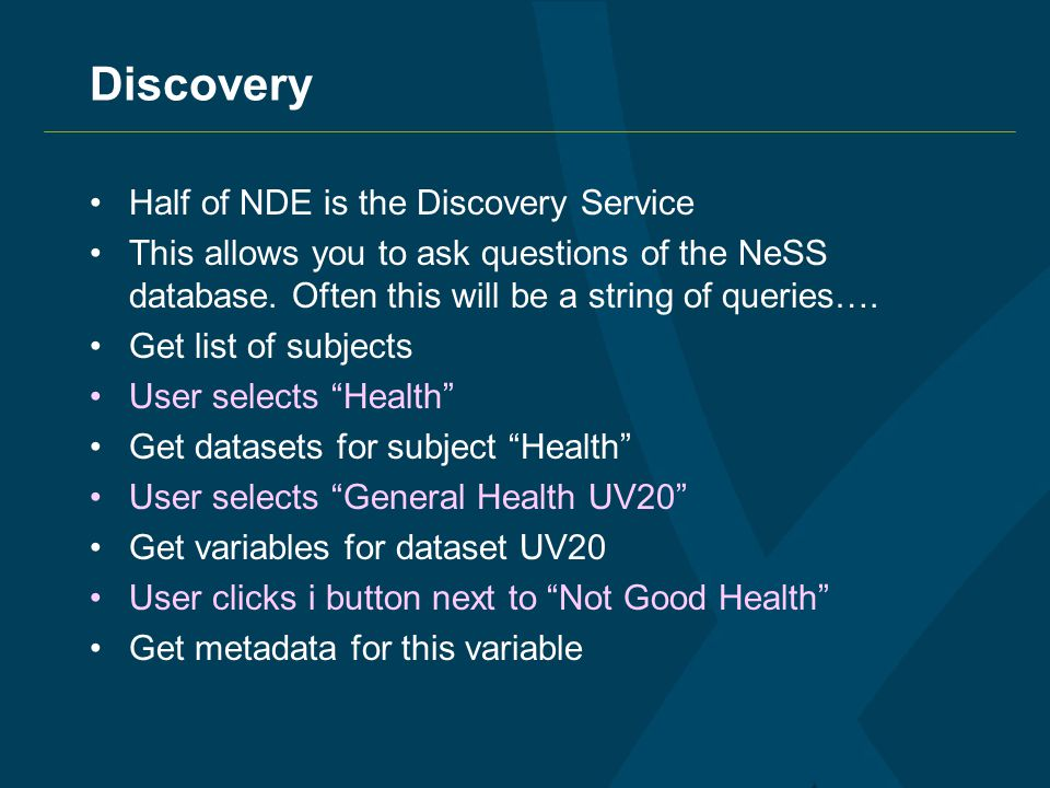 Discovery Half of NDE is the Discovery Service This allows you to ask questions of the NeSS database.