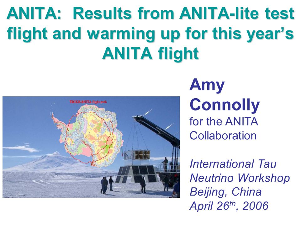 ANITA: Results from ANITA-lite test flight and warming up for this year's ANITA flight Amy Connolly for the ANITA Collaboration International Tau Neutrino Workshop Beijing, China April 26 th, 2006