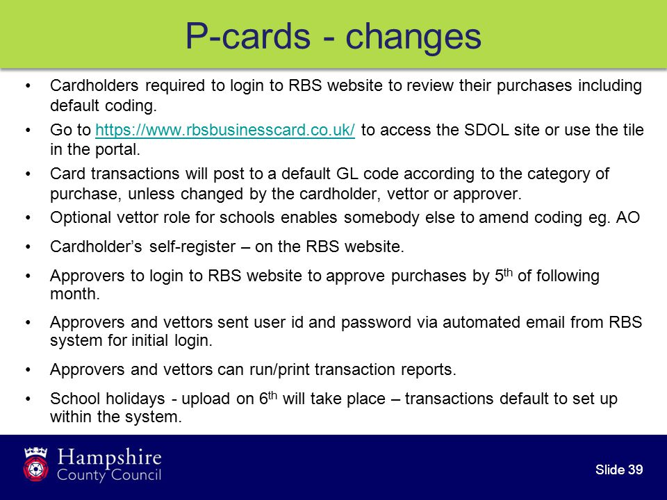 Slide 39 Cardholders required to login to RBS website to review their purchases including default coding.