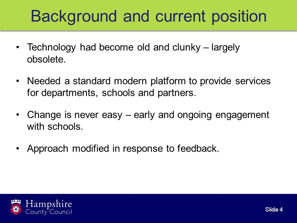 Slide 5 Background and current position Launched to County Council departments in April.
