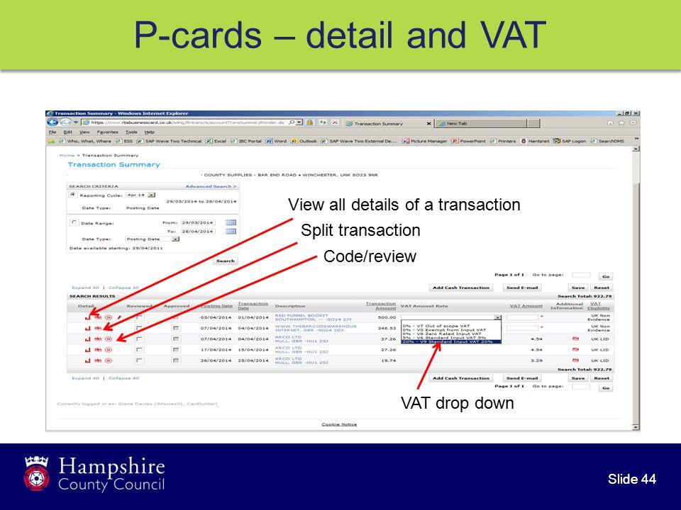 Slide 44 P-cards – detail and VAT View all details of a transaction Split transaction Code/review VAT drop down