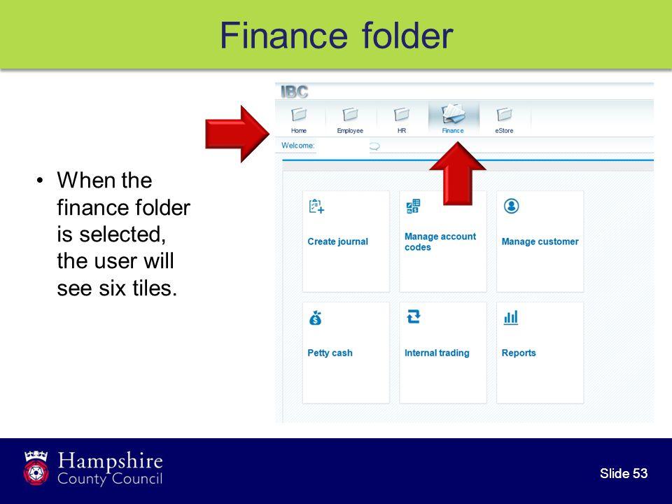 Slide 53 Finance folder When the finance folder is selected, the user will see six tiles.