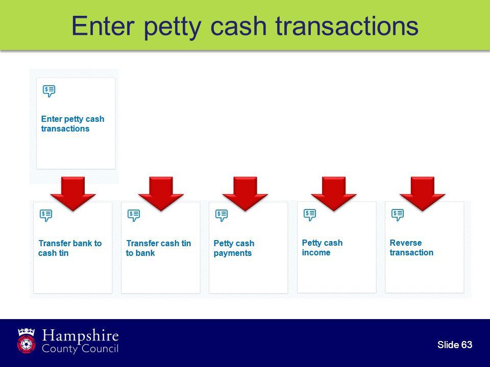 Slide 63 Enter petty cash transactions