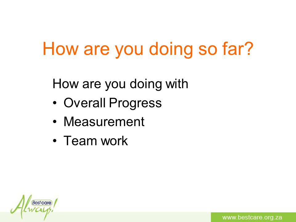 How are you doing so far How are you doing with Overall Progress Measurement Team work