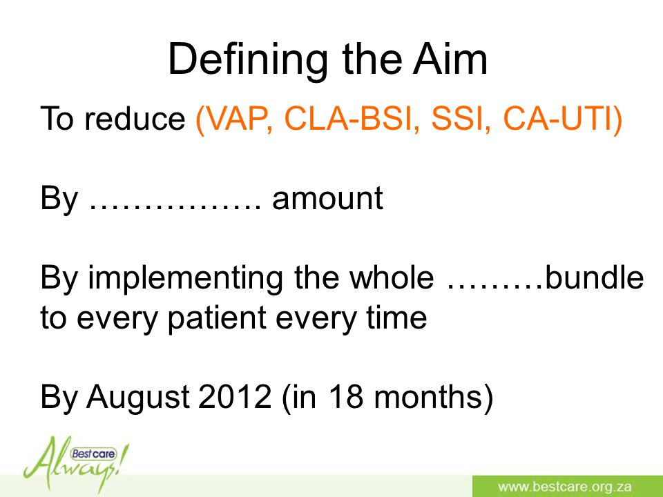 Defining the Aim To reduce (VAP, CLA-BSI, SSI, CA-UTI) By …………….