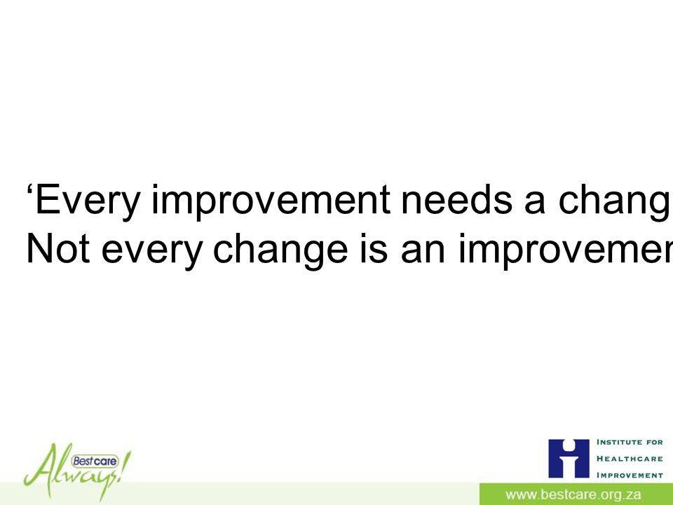 'Every improvement needs a change Not every change is an improvement'