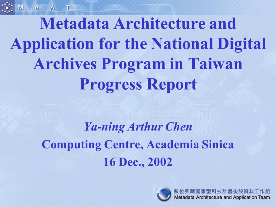 Metadata Architecture and Application for the National Digital Archives Program in Taiwan Progress Report Ya-ning Arthur Chen Computing Centre, Academ