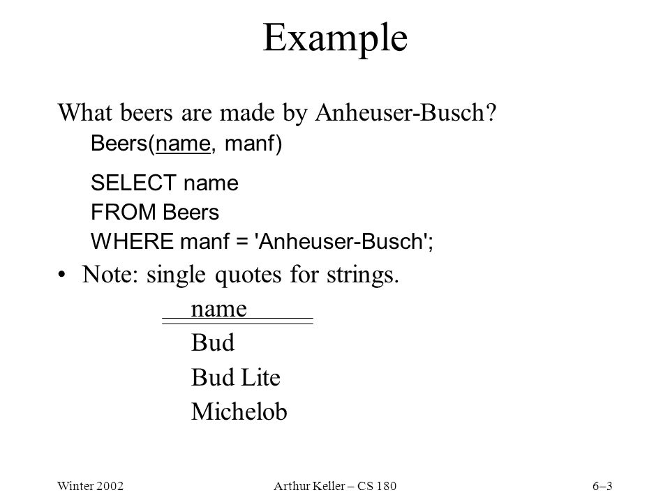 Winter 2002Arthur Keller – CS 1806–3 Example What beers are made by Anheuser-Busch.