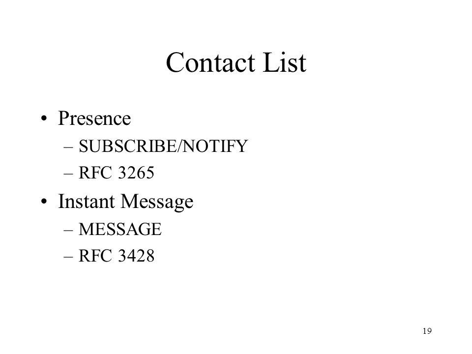 19 Contact List Presence –SUBSCRIBE/NOTIFY –RFC 3265 Instant Message –MESSAGE –RFC 3428