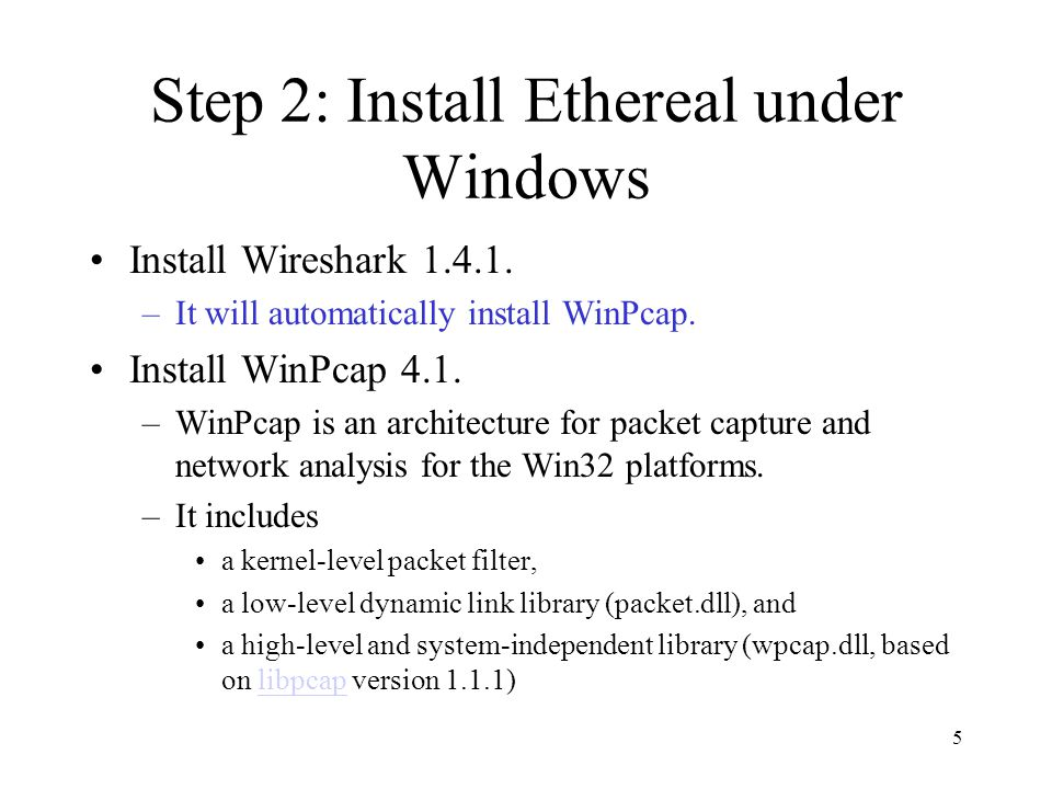 5 Step 2: Install Ethereal under Windows Install Wireshark 1.4.1.