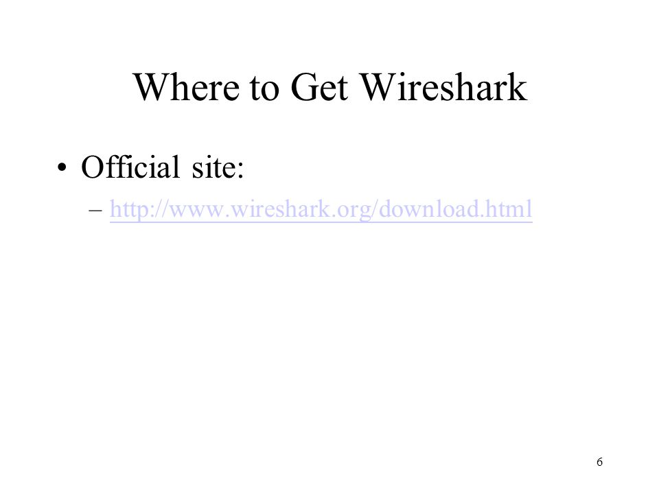 6 Where to Get Wireshark Official site: –http://www.wireshark.org/download.htmlhttp://www.wireshark.org/download.html