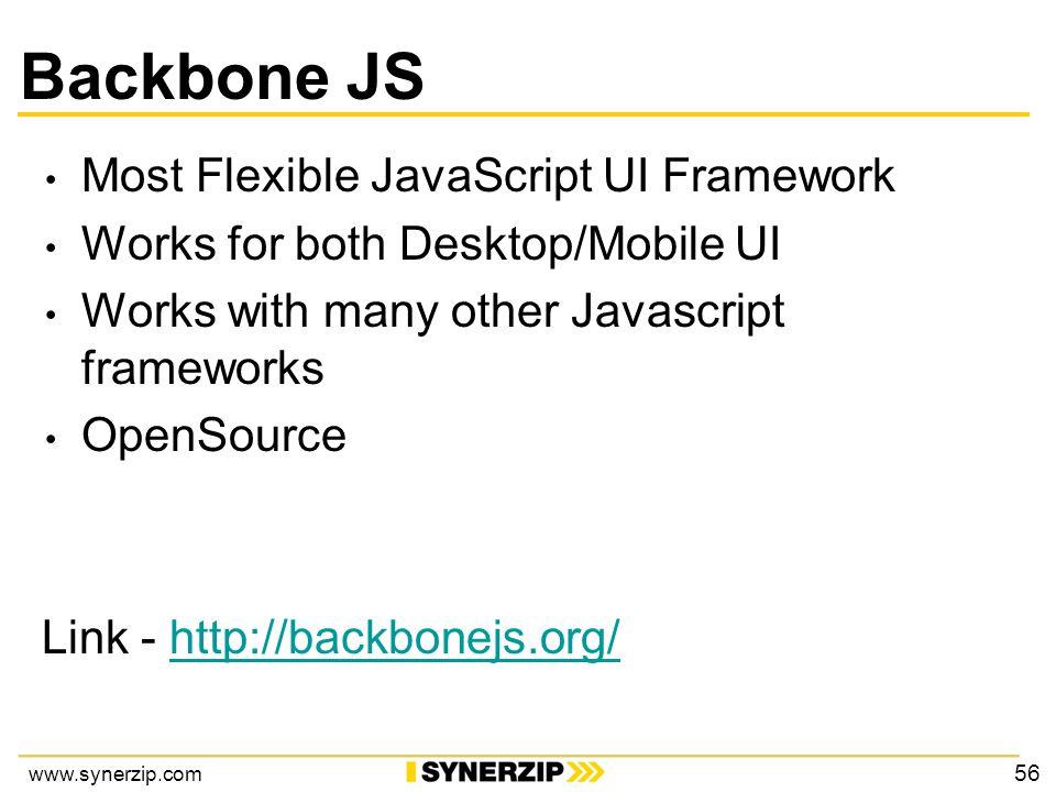 www.synerzip.com Backbone JS Most Flexible JavaScript UI Framework Works for both Desktop/Mobile UI Works with many other Javascript frameworks OpenSource Link - http://backbonejs.org/http://backbonejs.org/ 56