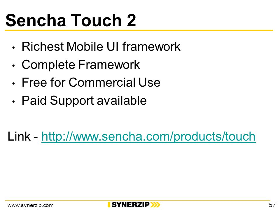 www.synerzip.com Sencha Touch 2 Richest Mobile UI framework Complete Framework Free for Commercial Use Paid Support available Link - http://www.sencha.com/products/touchhttp://www.sencha.com/products/touch 57