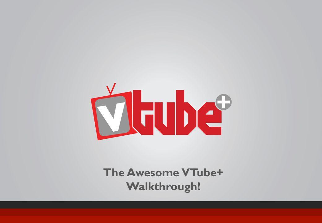 INSERT TITLE HERE The Awesome VTube+ Walkthrough!