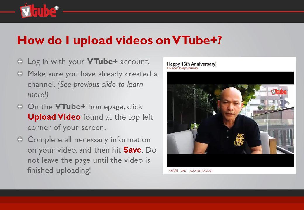 How do I upload videos on VTube+. Log in with your VTube+ account.