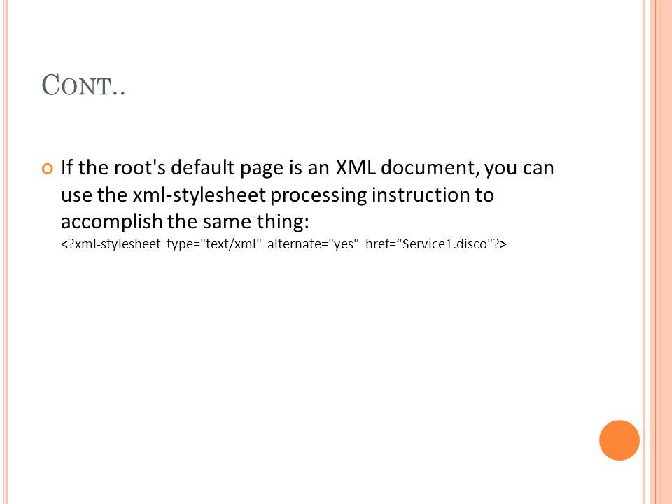 C ONT.. If the root's default page is an XML document, you can use the xml-stylesheet processing instruction to accomplish the same thing: