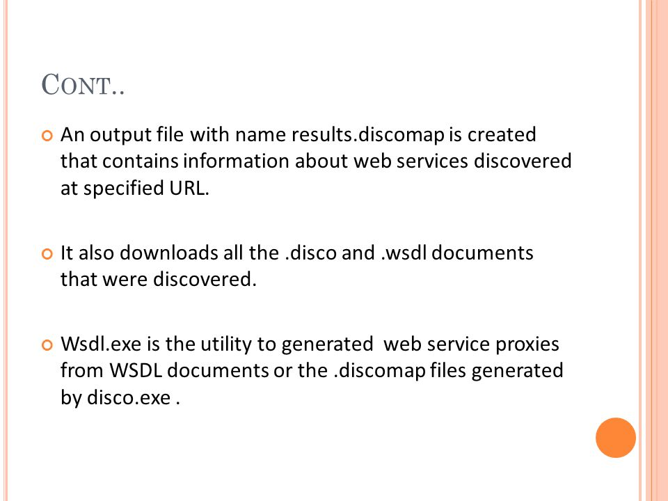 C ONT.. An output file with name results.discomap is created that contains information about web services discovered at specified URL. It also downloa