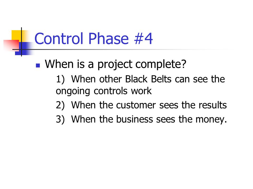 Control Phase #4 When is a project complete.