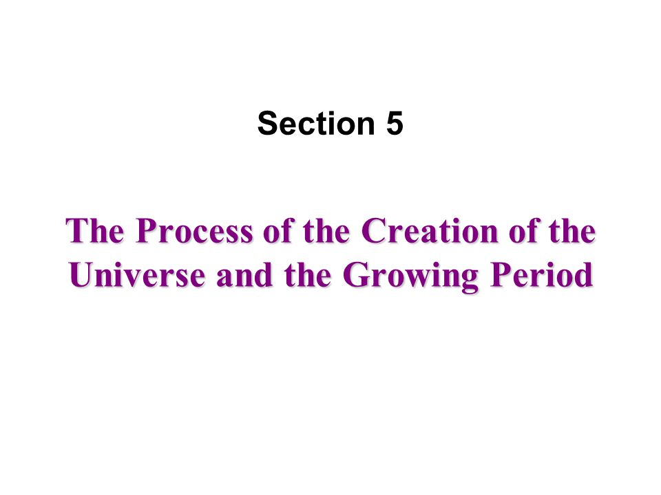 The Process of the Creation of the Universe and the Growing Period Section 5