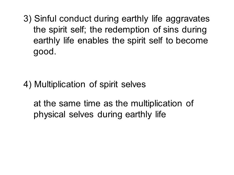 3) Sinful conduct during earthly life aggravates the spirit self; the redemption of sins during earthly life enables the spirit self to become good.