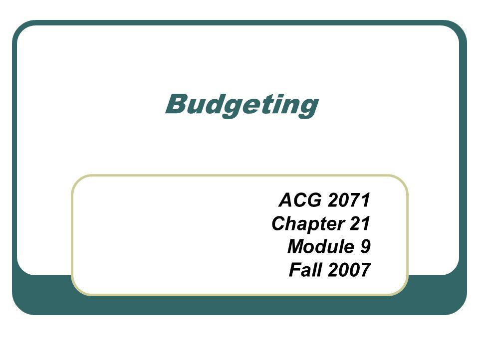 Budgeting ACG 2071 Chapter 21 Module 9 Fall 2007