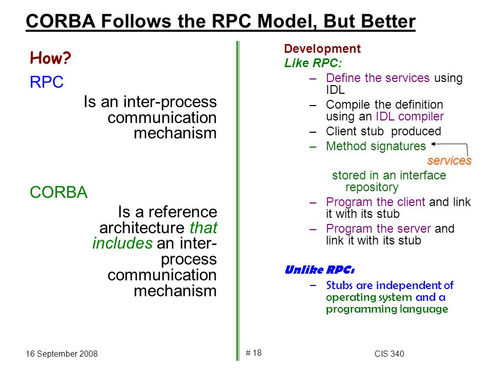 16 September 2008CIS 340 # 18 CORBA Follows the RPC Model, But Better How.