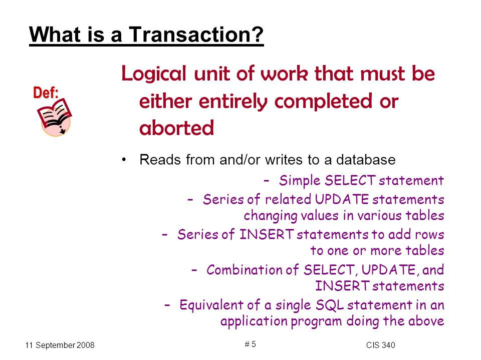 11 September 2008CIS 340 # 5 What is a Transaction.