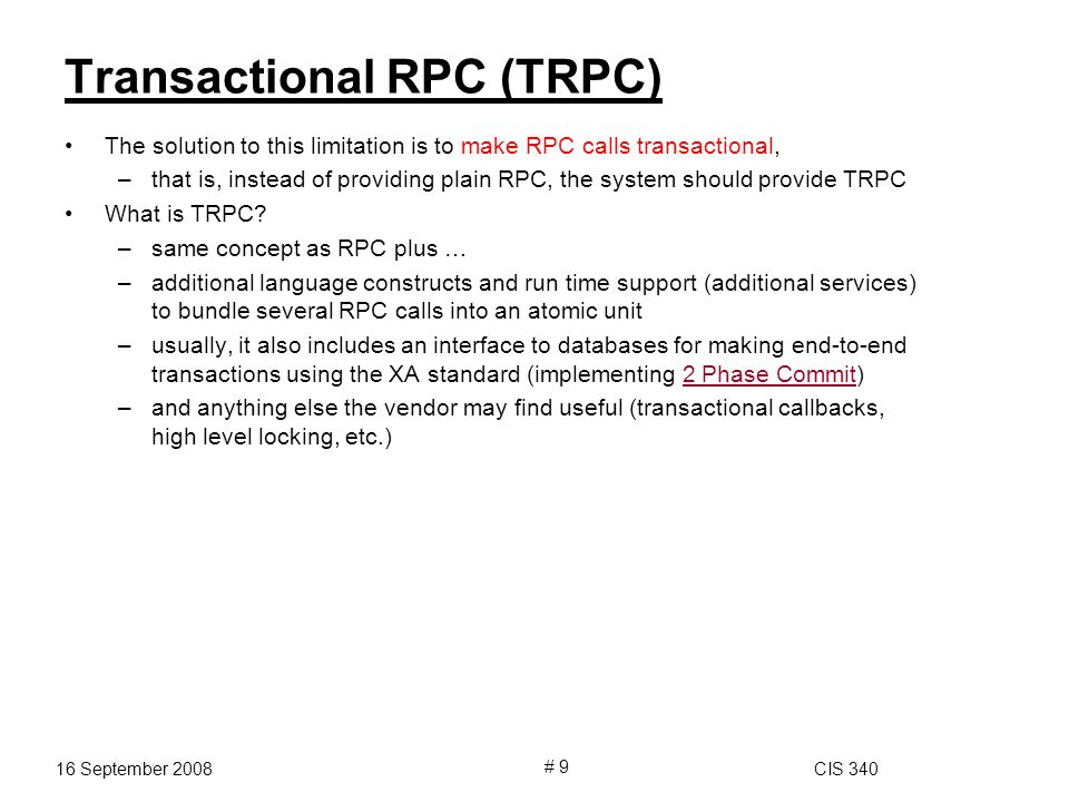 Transactional RPC (TRPC) The solution to this limitation is to make RPC calls transactional, –that is, instead of providing plain RPC, the system should provide TRPC What is TRPC.