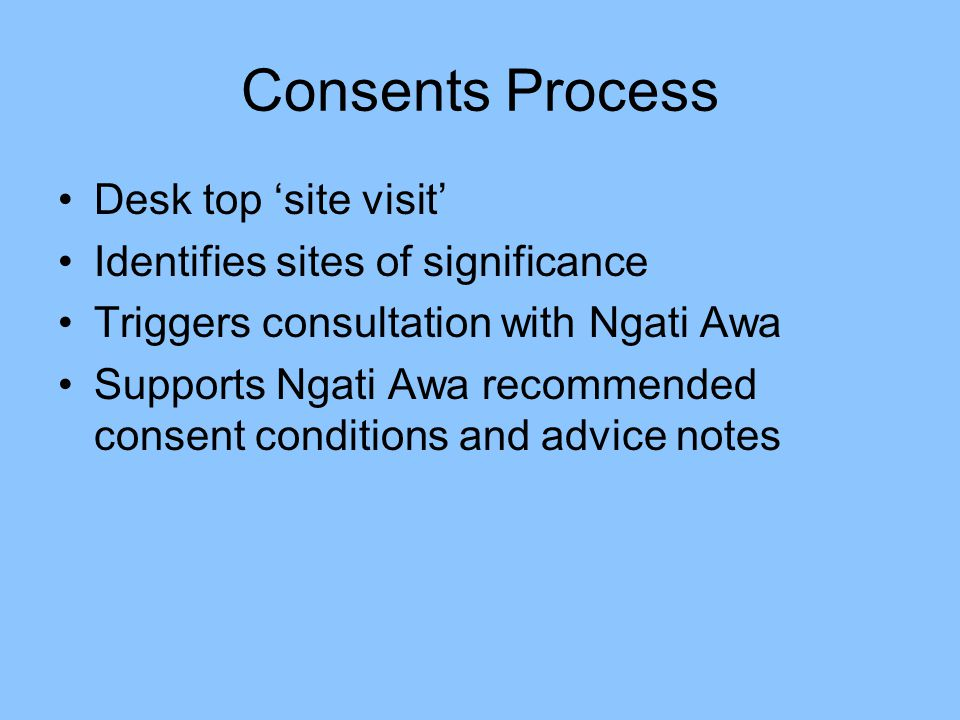 Desk top 'site visit' Identifies sites of significance Triggers consultation with Ngati Awa Supports Ngati Awa recommended consent conditions and advice notes