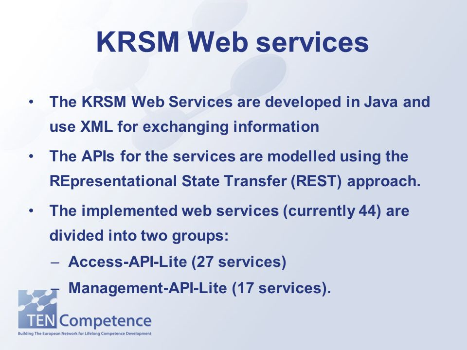 KRSM Web services The KRSM Web Services are developed in Java and use XML for exchanging information The APIs for the services are modelled using the REpresentational State Transfer (REST) approach.