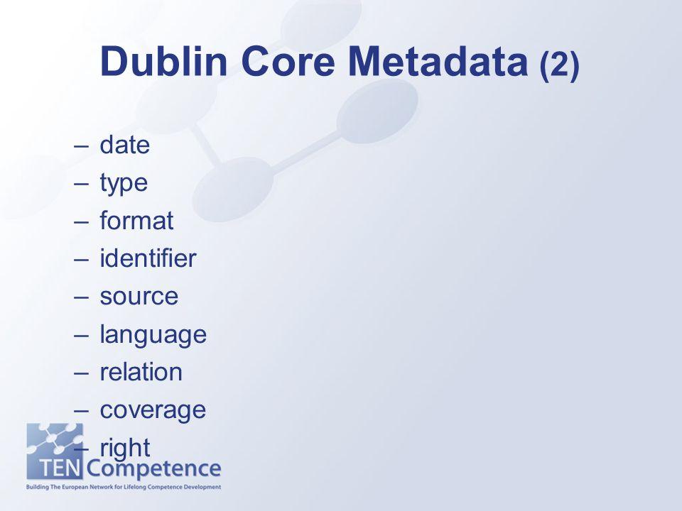 Dublin Core Metadata (2) –date –type –format –identifier –source –language –relation –coverage –right