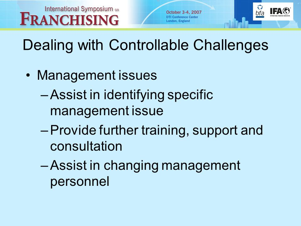 Dealing with Controllable Challenges Management issues –Assist in identifying specific management issue –Provide further training, support and consultation –Assist in changing management personnel