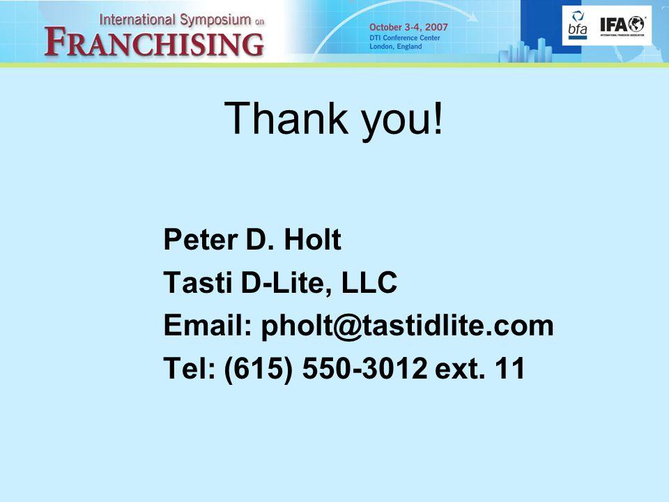 Thank you! Peter D. Holt Tasti D-Lite, LLC Email: pholt@tastidlite.com Tel: (615) 550-3012 ext. 11