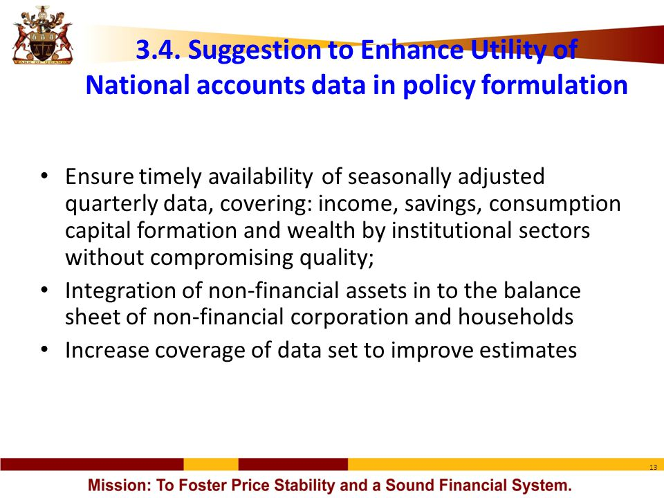 13 3.4. Suggestion to Enhance Utility of National accounts data in policy formulation Ensure timely availability of seasonally adjusted quarterly data