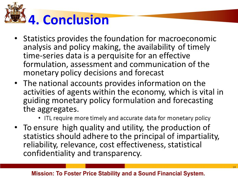 14 4. Conclusion Statistics provides the foundation for macroeconomic analysis and policy making, the availability of timely time-series data is a per