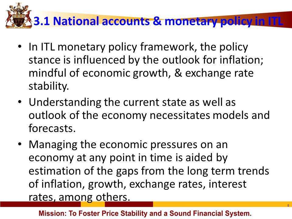 8 In ITL monetary policy framework, the policy stance is influenced by the outlook for inflation; mindful of economic growth, & exchange rate stabilit