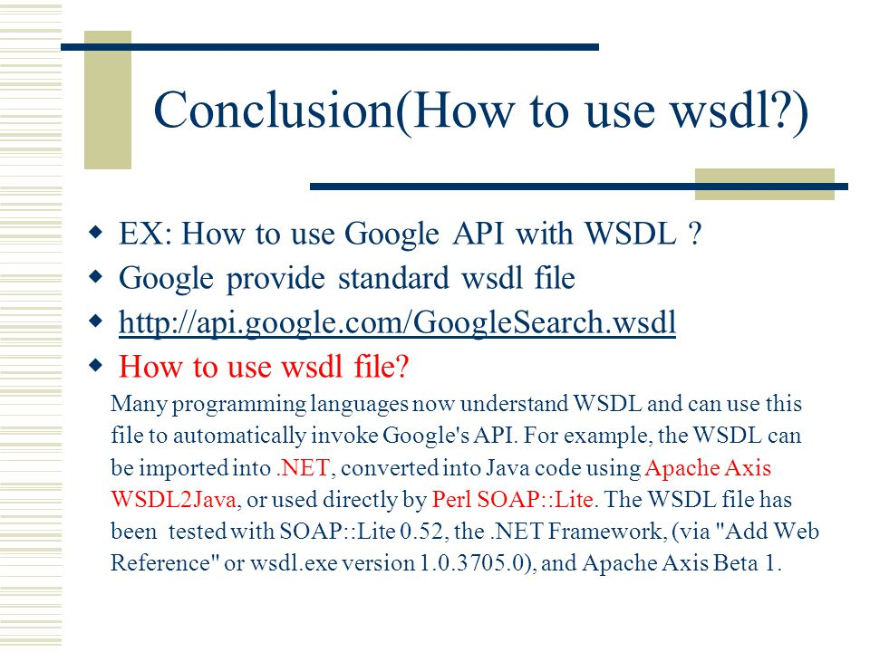 Conclusion(How to use wsdl )  EX: How to use Google API with WSDL .