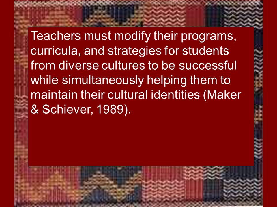 Teachers must modify their programs, curricula, and strategies for students from diverse cultures to be successful while simultaneously helping them t