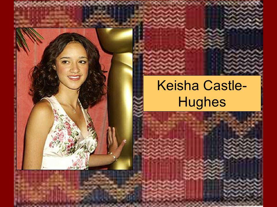 Keisha Castle- Hughes