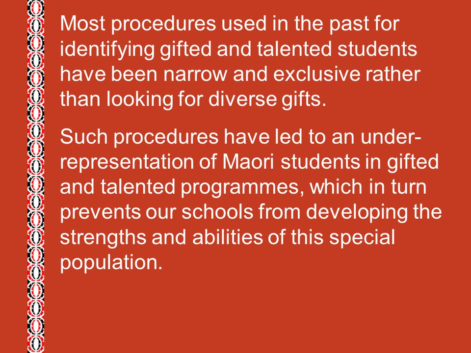 Most procedures used in the past for identifying gifted and talented students have been narrow and exclusive rather than looking for diverse gifts. Su