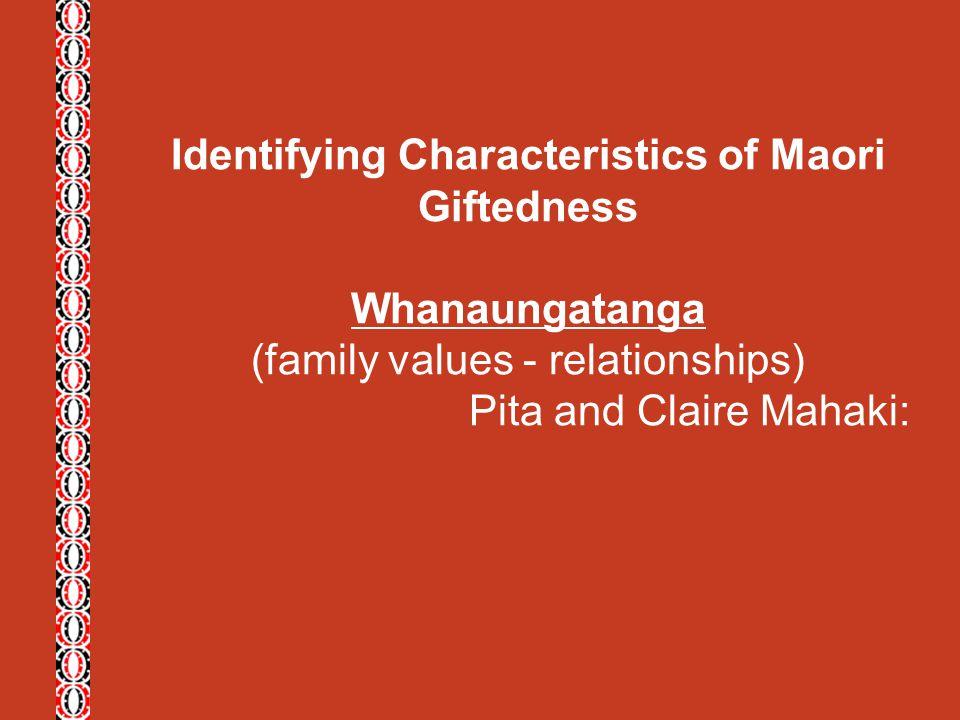 Identifying Characteristics of Maori Giftedness Whanaungatanga (family values - relationships) Pita and Claire Mahaki: