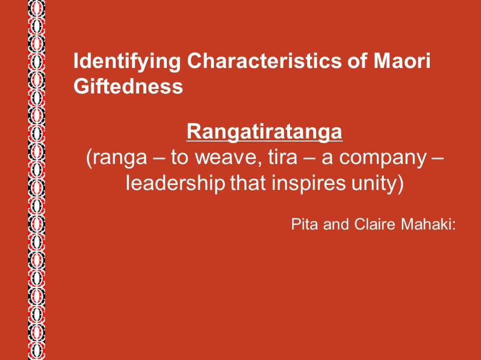 Identifying Characteristics of Maori Giftedness Rangatiratanga (ranga – to weave, tira – a company – leadership that inspires unity) Pita and Claire M