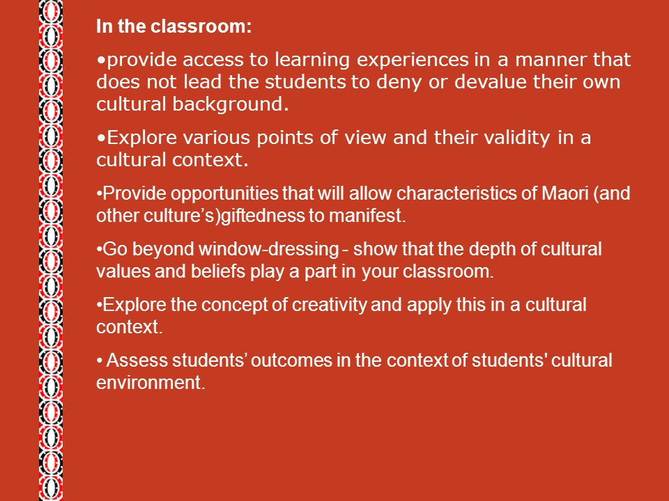 In the classroom: provide access to learning experiences in a manner that does not lead the students to deny or devalue their own cultural background.
